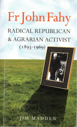 Jim Madden's book on Fr John Fahy, Radical Republican and Agrarian Activist. | Photo courtesy John Holohan